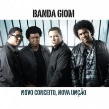 Banda Giom  - Novo conceito, Nova Unção