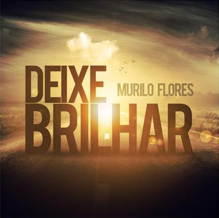 Murilo Flores - Deixe Brilhar 2012