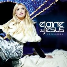 Elaine de Jesus: CD Escolhidos já tem single definido. Ouça