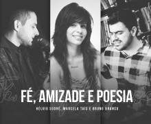 """Bruno Branco, Marcela Taís e Hélvio Sodré se reúnem para gravar o CD """"Fé, amizade e poesia"""""""