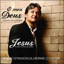 """Download Gospel Grátis: cantor Otávio Guilherme libera músicas do CD """"O Meu Deus"""" em MP3"""