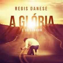 """Regis Danese revela capa de seu novo CD, """"A Glória é do Senhor"""""""