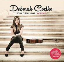 """Deborah Coelho lança CD """"Acústico – Toma o Teu Lugar"""""""