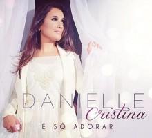 """Danielle Cristina apresenta a capa de seu novo álbum, """"É Só Adorar""""; Confira"""